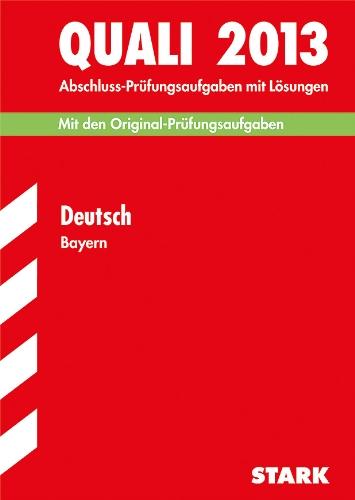 Abschluss-Prüfungsaufgaben Hauptschule/Mittelschule Bayern / Quali Deutsch 2012: Mit den Original-Prüfungsaufgaben Jahrgänge 2007-2011 mit Lösungen.