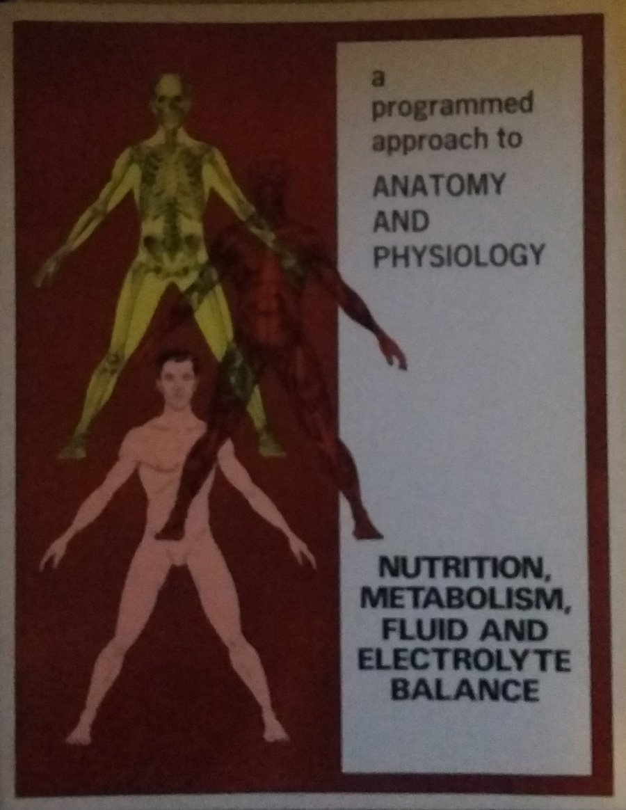 Programmed Approach to Anatomy and Physiology: Nutrition, Metabolism ...