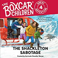 The Shackleton Sabotage: The Boxcar Children Great Adventure, Book 4 Audiobook by Gertrude Chandler Warner Narrated by Aimee Lilly