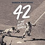 42 Is Not Just a Number: The Odyssey of Jackie Robinson, American Hero | Doreen Rappaport