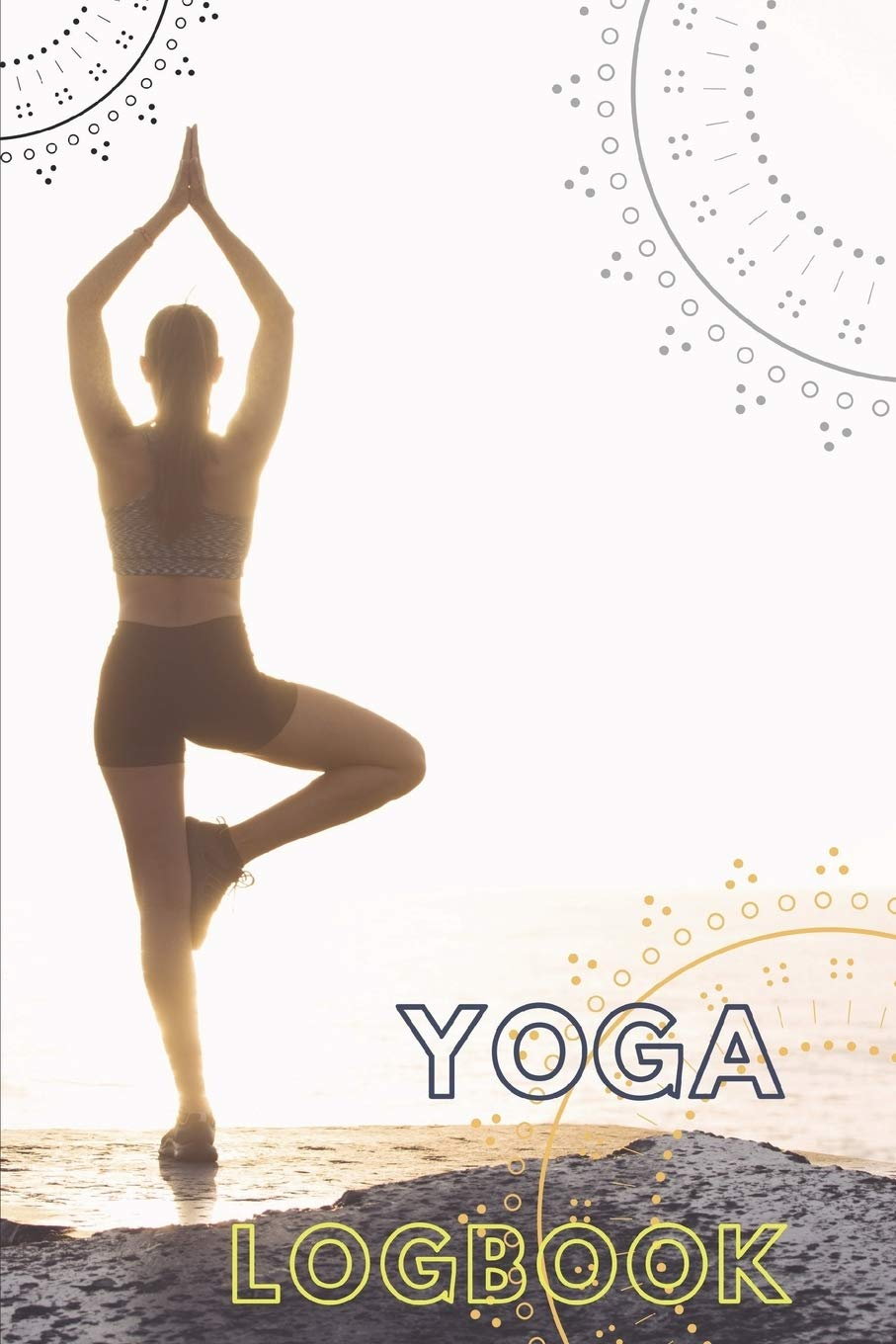 Buy Yoga Logbook Journal For Tracking Poses And Classes Notebook Includes Lined Paper With Inspirational Quotes Book Online At Low Prices In India Yoga Logbook Journal For Tracking Poses And