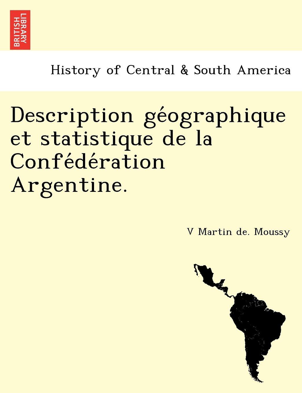 Description géographique et statistique de la Confédération Argentine. (French Edition) pdf epub