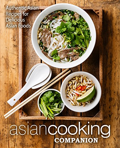 Asian Cooking Companion: Authentic Asian Recipes for Delicious Asian Foods (2nd Edition) by BookSumo Press