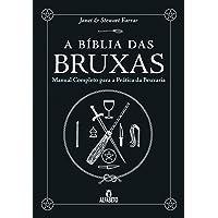 A Bíblia das Bruxas. Manual Completo Para a Prática da Bruxaria