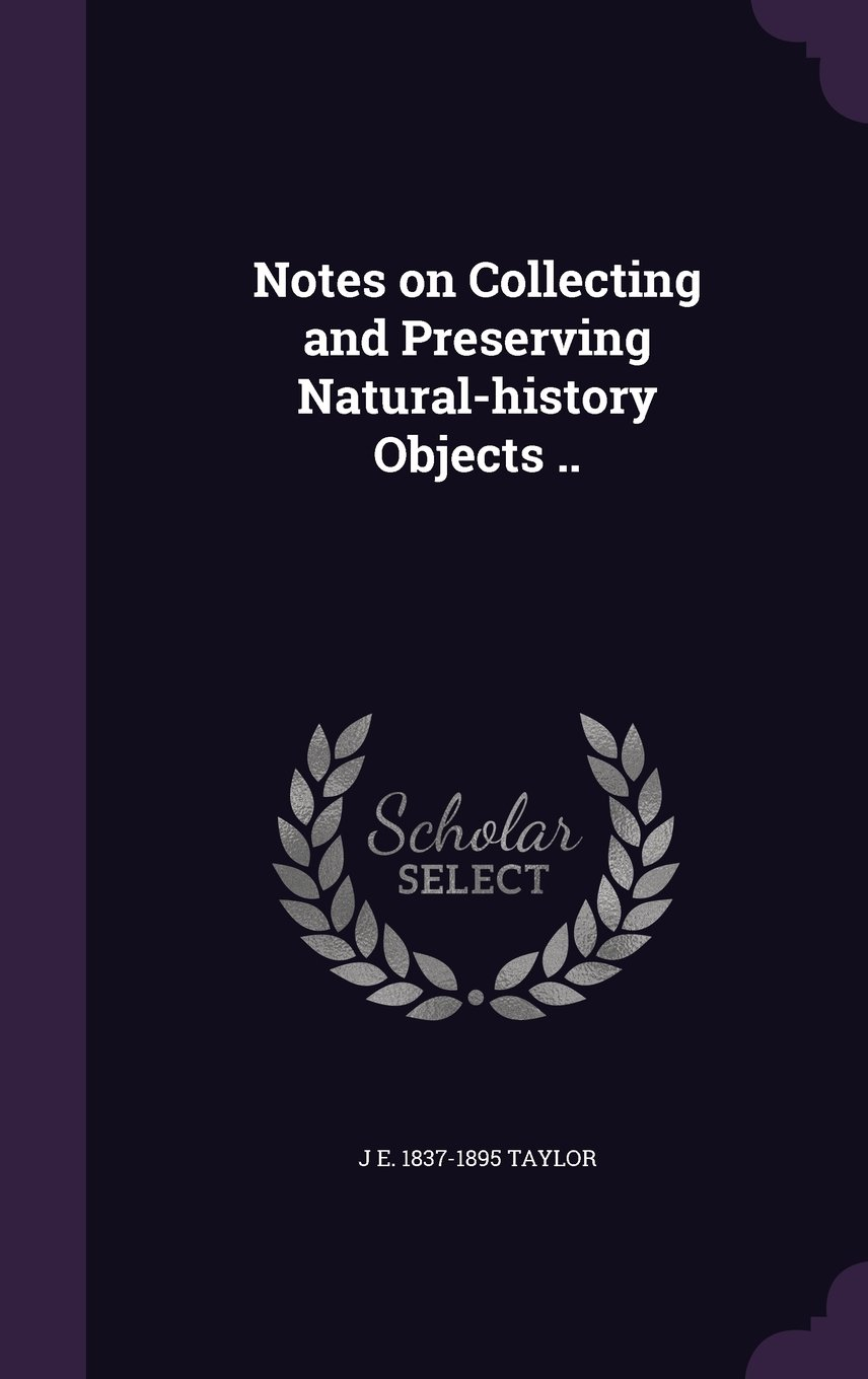 Download Notes on Collecting and Preserving Natural-history Objects .. PDF