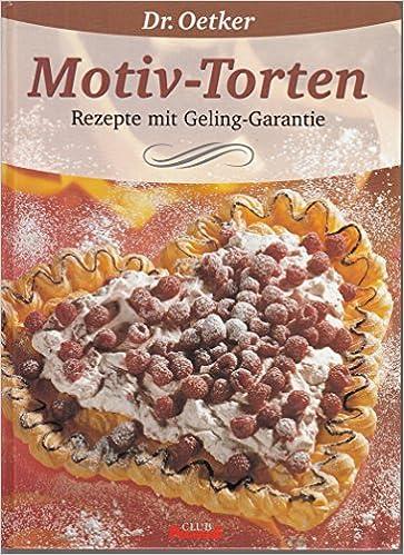 Dr Oetker Motiv Torten Rezepte Mit Geling Garantie Amazon De