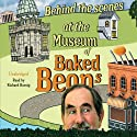 Behind the Scenes at the Museum of Baked Beans Audiobook by Hunter Davies Narrated by Richard Burnip