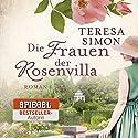 Die Frauen der Rosenvilla Hörbuch von Teresa Simon Gesprochen von: Nadine Heidenreich