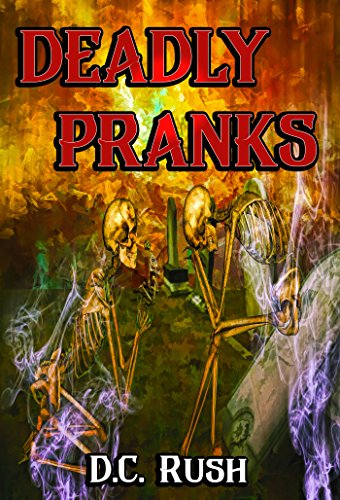 Deadly Pranks by [Rush, D.C.]
