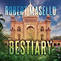 Bestiary Audiobook by Robert Masello Narrated by Corey M. Snow
