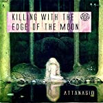 Killing with the Edge of the Moon | A. A. Attanasio