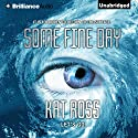 Some Fine Day Audiobook by Kat Ross Narrated by Mary Robinette Kowal
