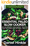 Essential Paleo Slow Cooker: 25 Delicious, Quick & Easy Recipes for Fat Loss and Optimal Health