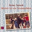 Mutter ist ein Sexmaschien Hörbuch von Heinz Strunk Gesprochen von: Heinz Strunk