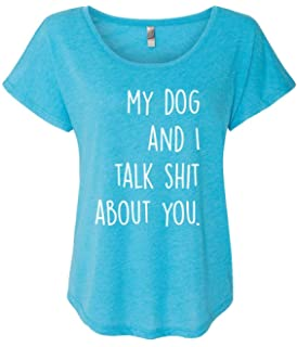 ad7387a362 Trenz Shirt Company Funny My Dog and I Talk About You Ladies Triblend  Dolman Tee