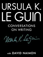Ursula K. Le Guin: Conversations On