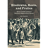 Hoedowns, Reels, and Frolics: Roots and Branches of Southern Appalachian Dance (Music in American Life) book cover