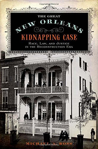The Great New Orleans Kidnapping Case: Race, Law, and Justice in the Reconstruction Era - Rock Case Studies