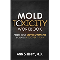 Mold Toxicity Workbook: Assess your Environment & Create a Recovery Plan
