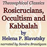 Rosicrucians, Occultism, and Kabbalah: Theosophical Classics | Helena P. Blavatsky