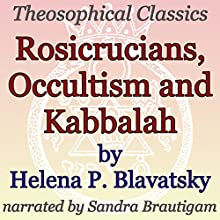 Rosicrucians, Occultism, and Kabbalah: Theosophical Classics Audiobook by Helena P. Blavatsky Narrated by Sandra Brautigam