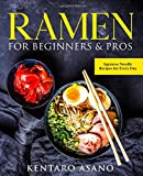 Ramen for Beginners and Pros: The Cookbook with Japanese Noodle Recipes for Every Day