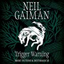 Trigger Warning: Short Fictions and Disturbances Hörbuch von Neil Gaiman Gesprochen von: Neil Gaiman