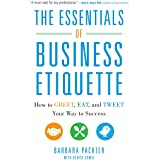 The Essentials of Business Etiquette: How to Greet, Eat, and Tweet Your Way to Success