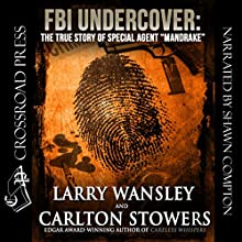 FBI Undercover: The True Story of Special Agent 'Mandrake' | Livre audio Auteur(s) : Carlton Stowers, Larry Wansley Narrateur(s) : Shawn Compton