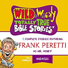 Wild and Wacky Totally True Bible Stories: All About Miracles Audiobook by Frank Peretti Narrated by  full cast