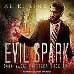Evil Spark: Dark Magic Enforcer, Book 2 | Al K. Line