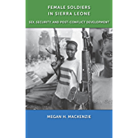 Female Soldiers in Sierra Leone: Sex, Security, and Post-Conflict Development (Gender and Political Violence)