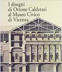 I disegni di Ottone Calderari al Museo civico di Vicenza