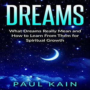 Dreams: What Dreams Really Mean and How to Learn from Them for Spiritual Growth Audiobook