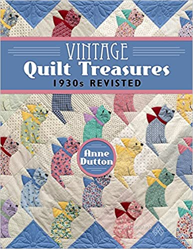 Vintage Quilt Treasures , 1930s Revisited Anne Dutton