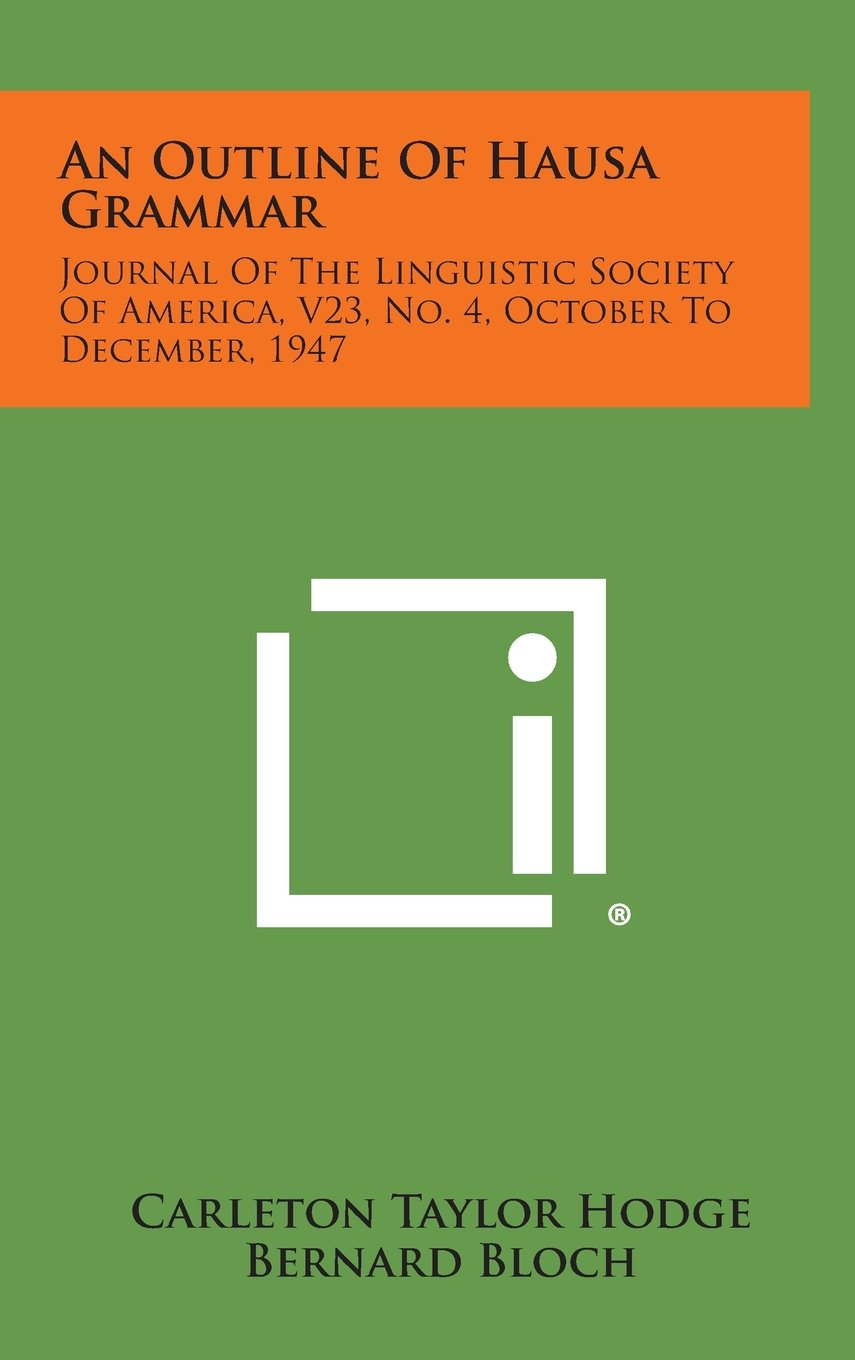 Download An Outline of Hausa Grammar: Journal of the Linguistic Society of America, V23, No. 4, October to December, 1947 pdf
