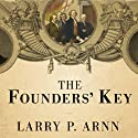 The Founders' Key: The Divine and Natural Connection Between the Declaration and the Constitution and What We Risk by Losing It Audiobook by Larry P. Arnn Narrated by Jeffrey Kafer