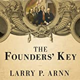 The Founders' Key: The Divine and Natural Connection Between the Declaration and the Constitution and What We Risk by Losing It (audio edition)