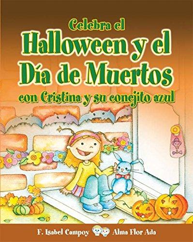 Celebra el Halloween y el Día de Muertos con Cristina y su conejito azul (Cuentos Para Celebrar/ Stories to Celebrate) (Spanish Edition) -