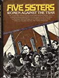 Five Sisters : Women Against the Tsar, Barbara Alpern Engel, Clifford N. Rosenthal, 039448553X