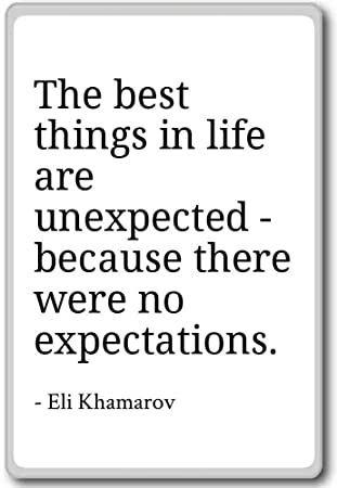 Amazoncom The Best Things In Life Are Unexpected Becau Eli