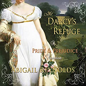 Mr. Darcy's Refuge: A Pride & Prejudice Variation Audiobook