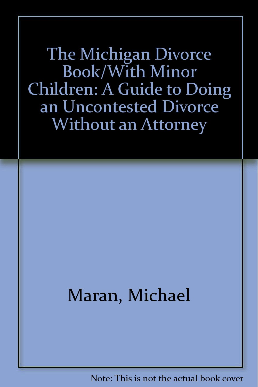 The michigan divorce bookwith minor children a guide to doing an the michigan divorce bookwith minor children a guide to doing an uncontested divorce without an attorney michael maran 9780936343082 amazon books solutioingenieria Image collections