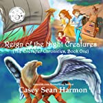 Reign of the Night Creatures: The Everafter Chronicles, Book 1 | Casey Sean Harmon