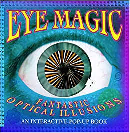 8ea10351c31 Eye Magic  The Interactive Pop-Up Book of Fantastic Optical Illusions  Hardcover – 10 Nov 2015