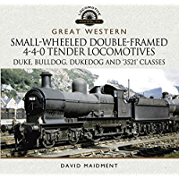 Great Western Small-Wheeled Double-Framed 4-4-0 Tender Locomotives: Duke, Bulldog, Dukedog and 3521 Classes (Locomotive Portfolio Series)