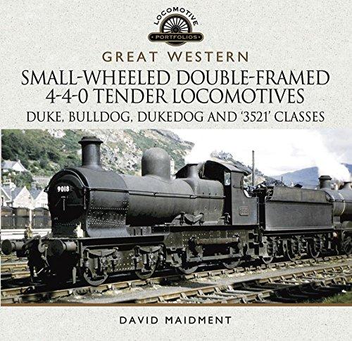 Great Western Small-Wheeled Double-Framed 4-4-0 Tender Locomotives: Duke, Bulldog, Dukedog and 3521 Classes (Locomotive Portfolio Series)