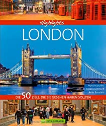 Highlights London: Die Weltstadt in einem Reisebildband. Mit Bildern und Infos zu 50 ausgewählten Reisezielen von Madame Tussauds bis zum Buckingham Palace: Die 50 Ziele, die Sie gesehen haben sollten