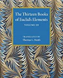 The Thirteen Books of Euclid's Elements: Volume 3, Books X-XIII and Appendix, Thomas L. Heath, 1107480507