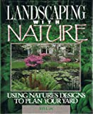 Landscaping with Nature : Using Nature's Designs to Plan Your Yard, Cox, Jeff, 0878579117